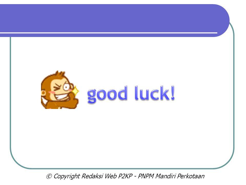 good luck! © Copyright Redaksi Web P2KP - PNPM Mandiri Perkotaan
