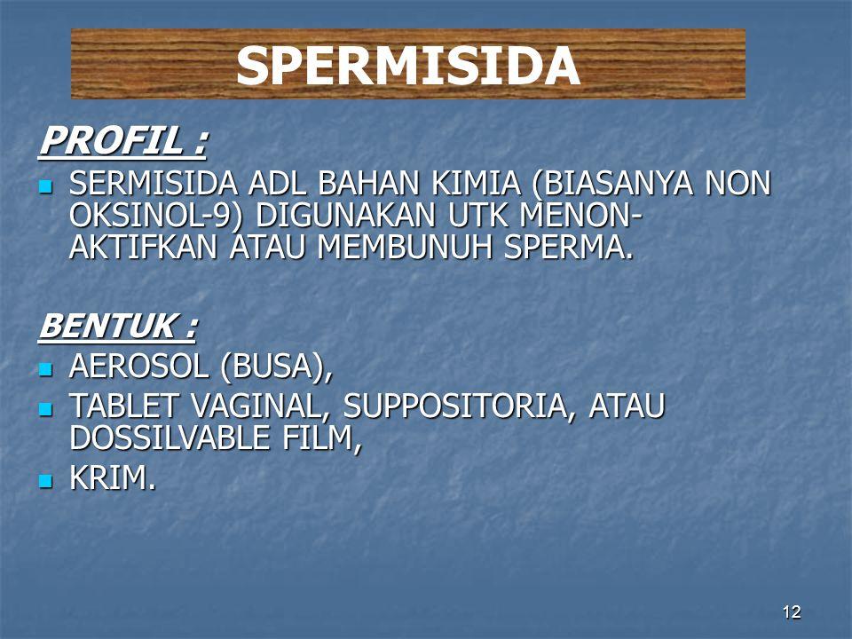 SPERMISIDA PROFIL : SERMISIDA ADL BAHAN KIMIA (BIASANYA NON OKSINOL-9) DIGUNAKAN UTK MENON-AKTIFKAN ATAU MEMBUNUH SPERMA.