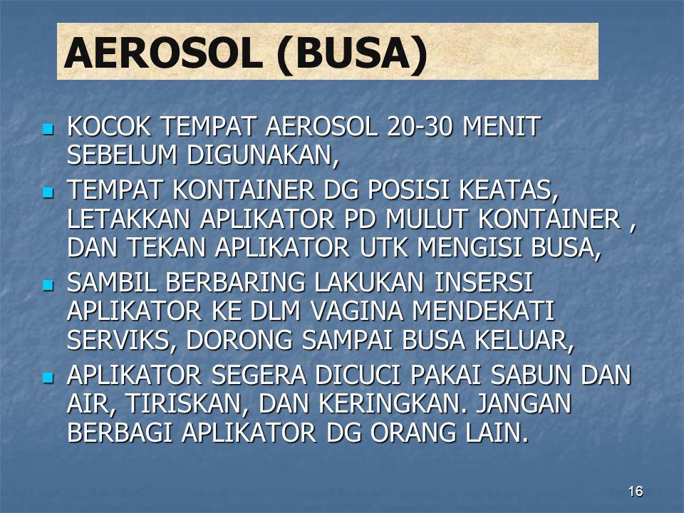 AEROSOL (BUSA) KOCOK TEMPAT AEROSOL 20-30 MENIT SEBELUM DIGUNAKAN,