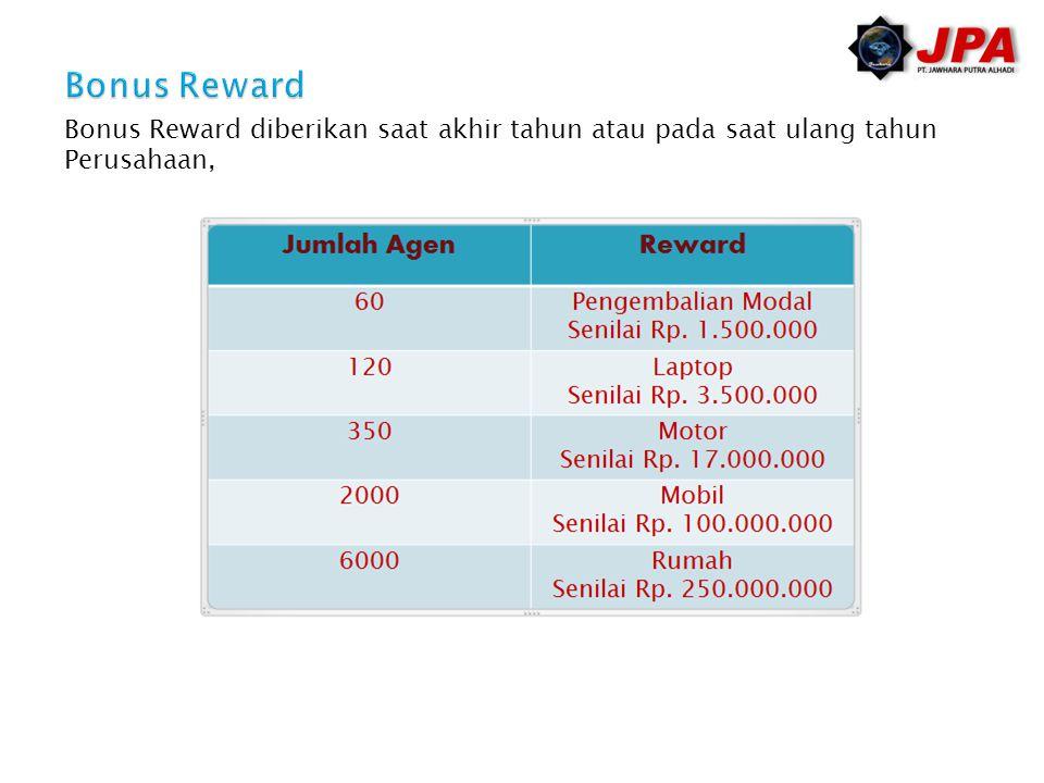 Bonus Reward Bonus Reward diberikan saat akhir tahun atau pada saat ulang tahun Perusahaan,