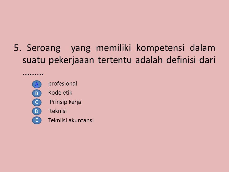 5. Seroang yang memiliki kompetensi dalam suatu pekerjaaan tertentu adalah definisi dari ………