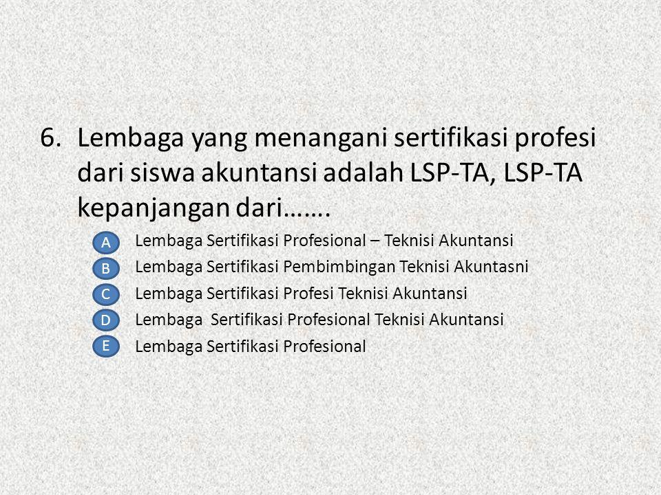 Lembaga yang menangani sertifikasi profesi dari siswa akuntansi adalah LSP-TA, LSP-TA kepanjangan dari…….