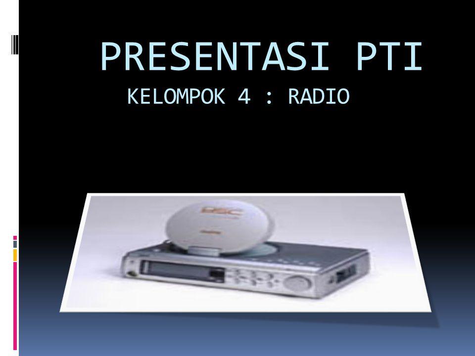 PRESENTASI PTI KELOMPOK 4 : RADIO