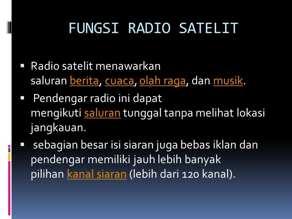 FUNGSI RADIO SATELIT Radio satelit menawarkan saluran berita, cuaca, olah raga, dan musik.