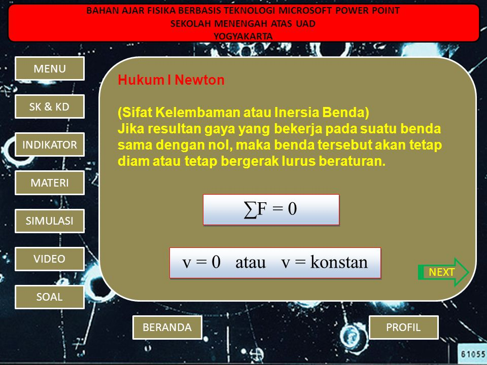 ∑F = 0 v = 0 atau v = konstan Hukum I Newton