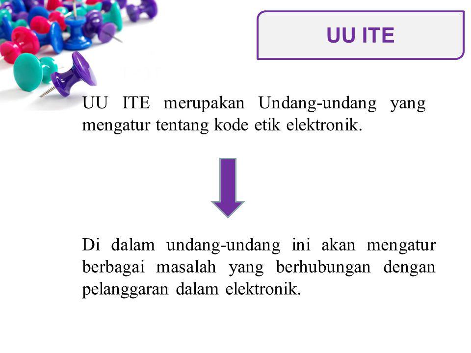UU ITE UU ITE merupakan Undang-undang yang mengatur tentang kode etik elektronik.