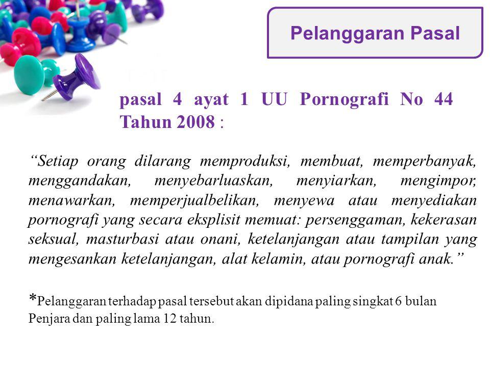 pasal 4 ayat 1 UU Pornografi No 44 Tahun 2008 :