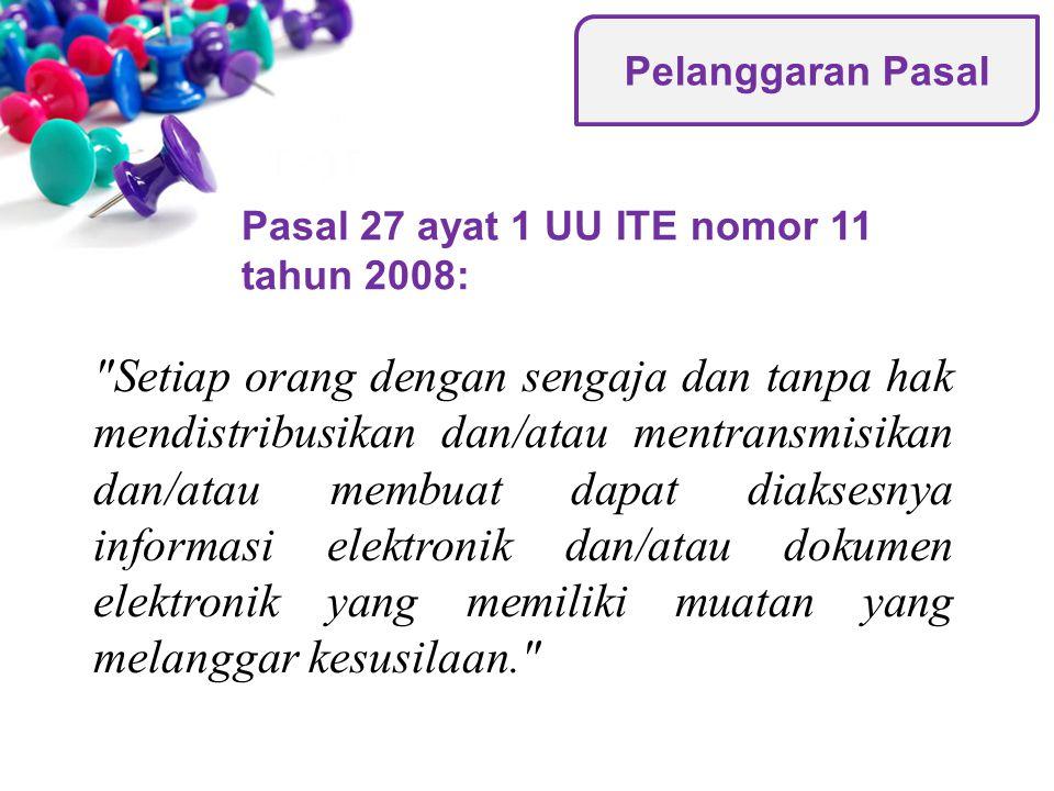Pelanggaran Pasal Pasal 27 ayat 1 UU ITE nomor 11 tahun 2008: