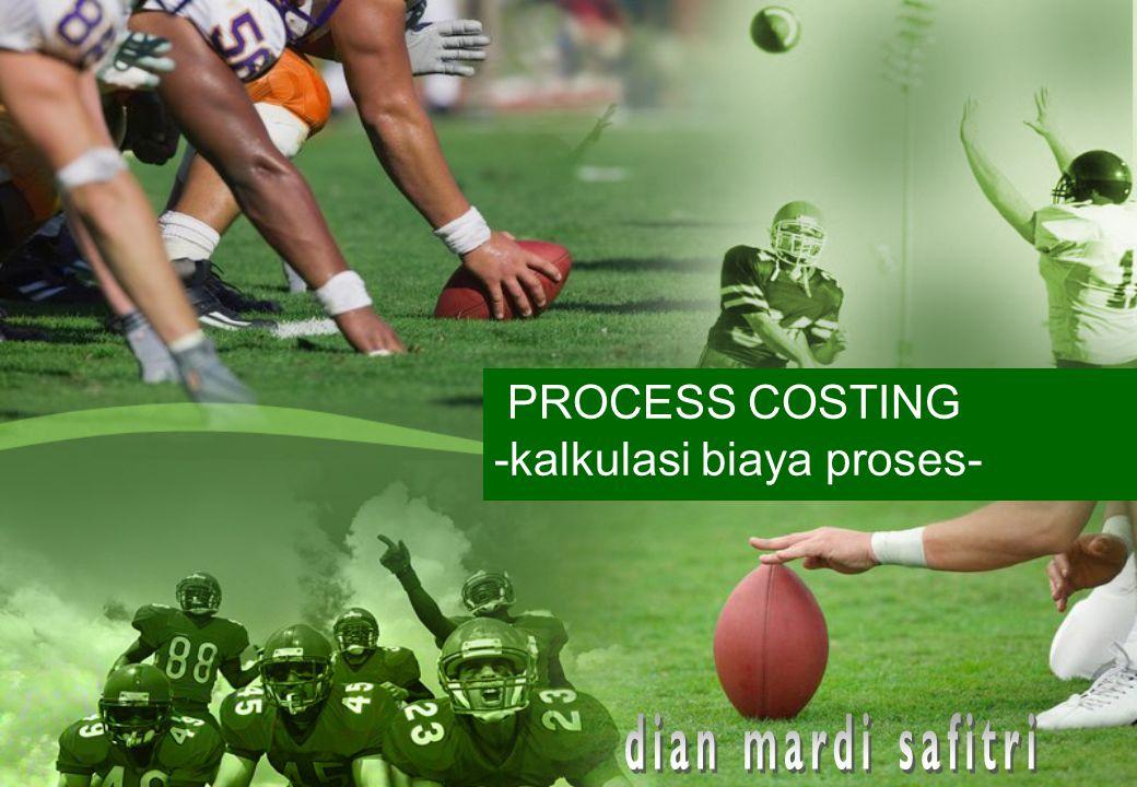 PROCESS COSTING -kalkulasi biaya proses-