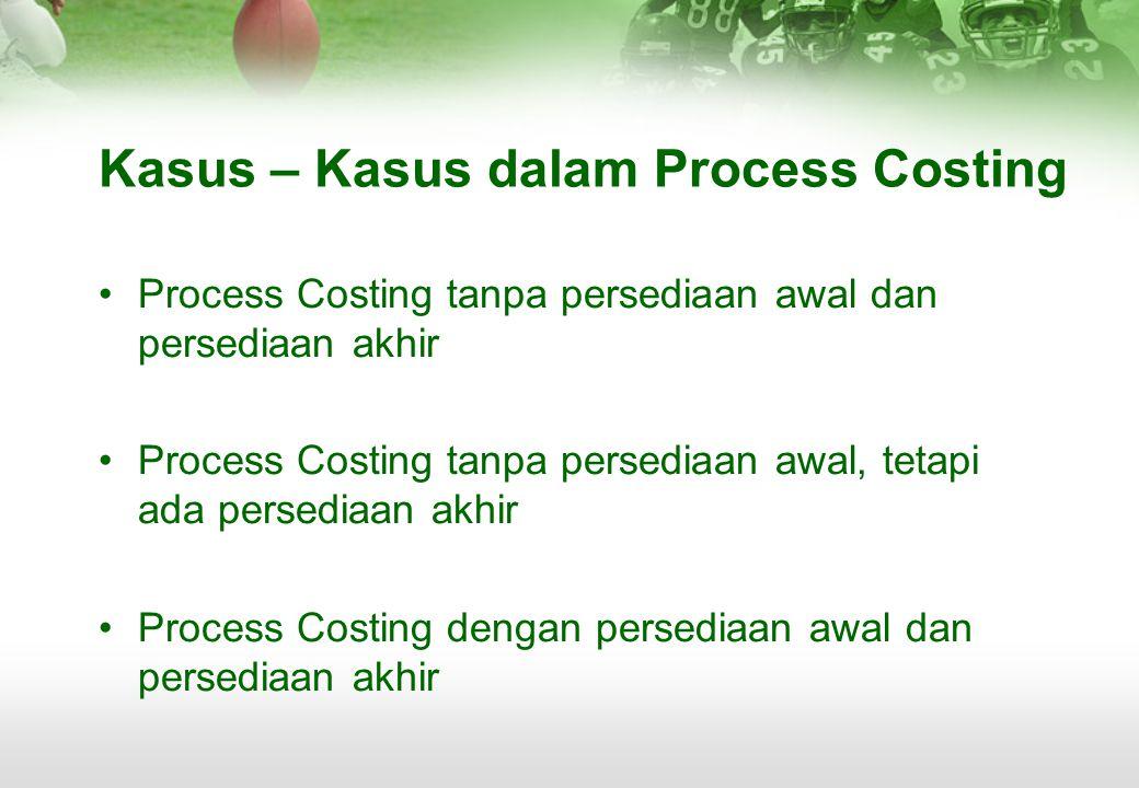 Kasus – Kasus dalam Process Costing