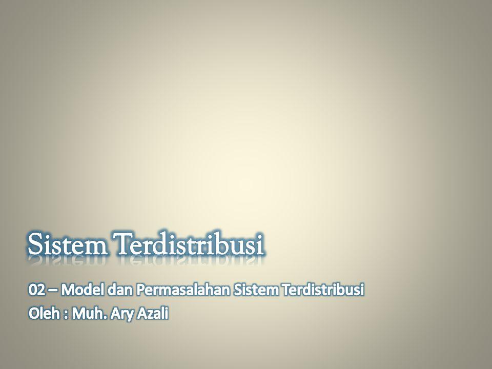 Sistem Terdistribusi 02 – Model dan Permasalahan Sistem Terdistribusi