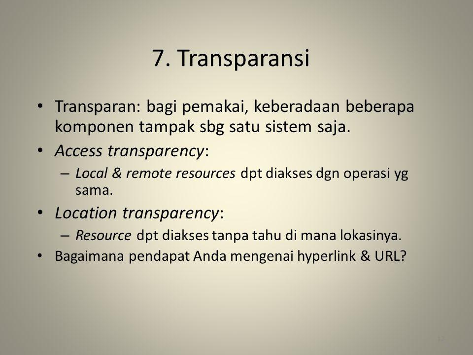 7. Transparansi Transparan: bagi pemakai, keberadaan beberapa komponen tampak sbg satu sistem saja.