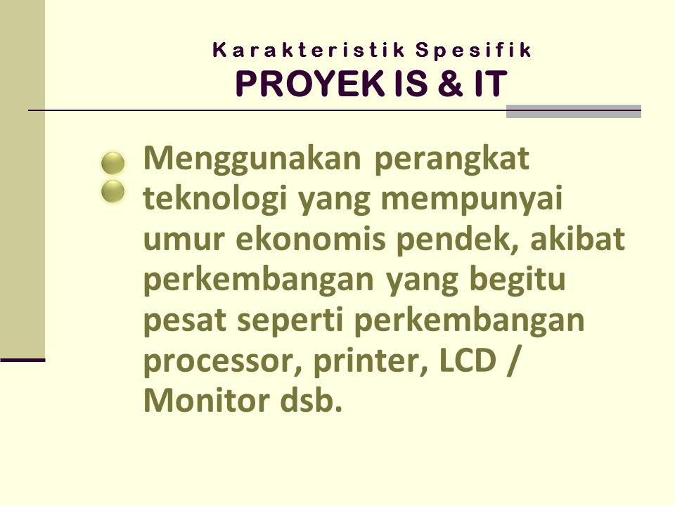 K a r a k t e r i s t i k S p e s i f i k PROYEK IS & IT