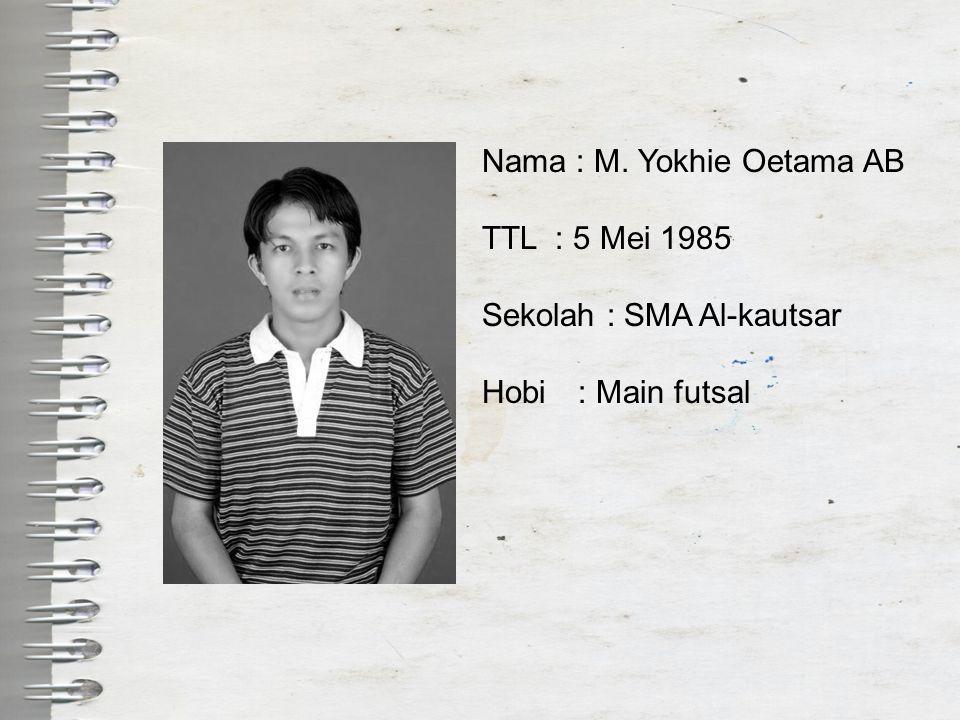 Nama : M. Yokhie Oetama AB