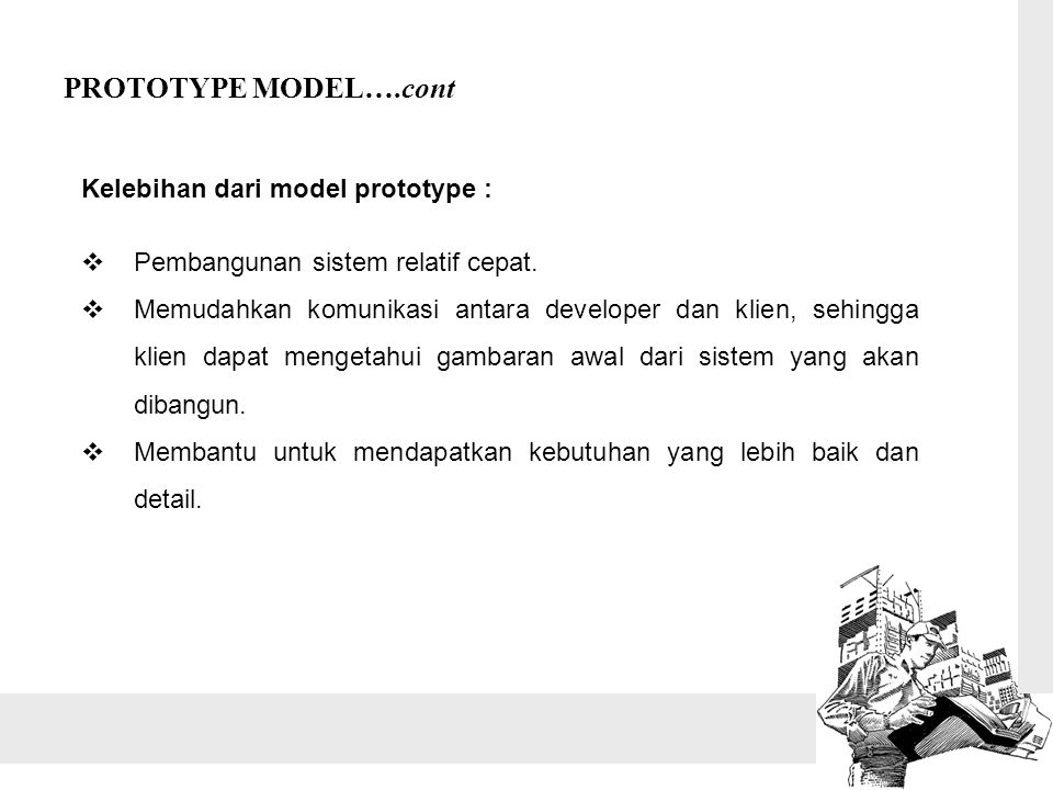 PROTOTYPE MODEL….cont Kelebihan dari model prototype :
