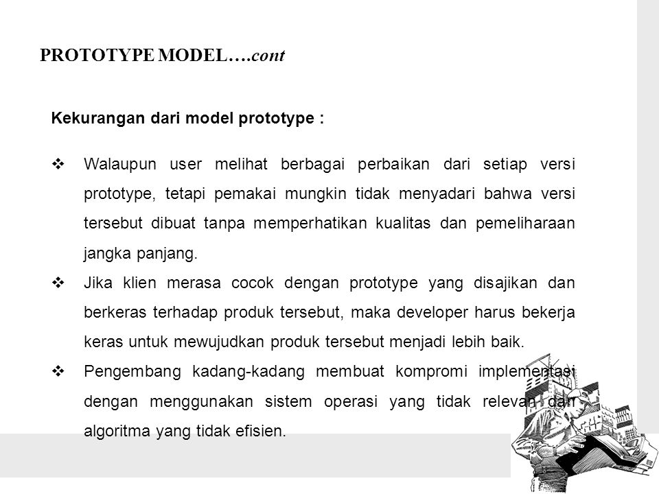 PROTOTYPE MODEL….cont Kekurangan dari model prototype :