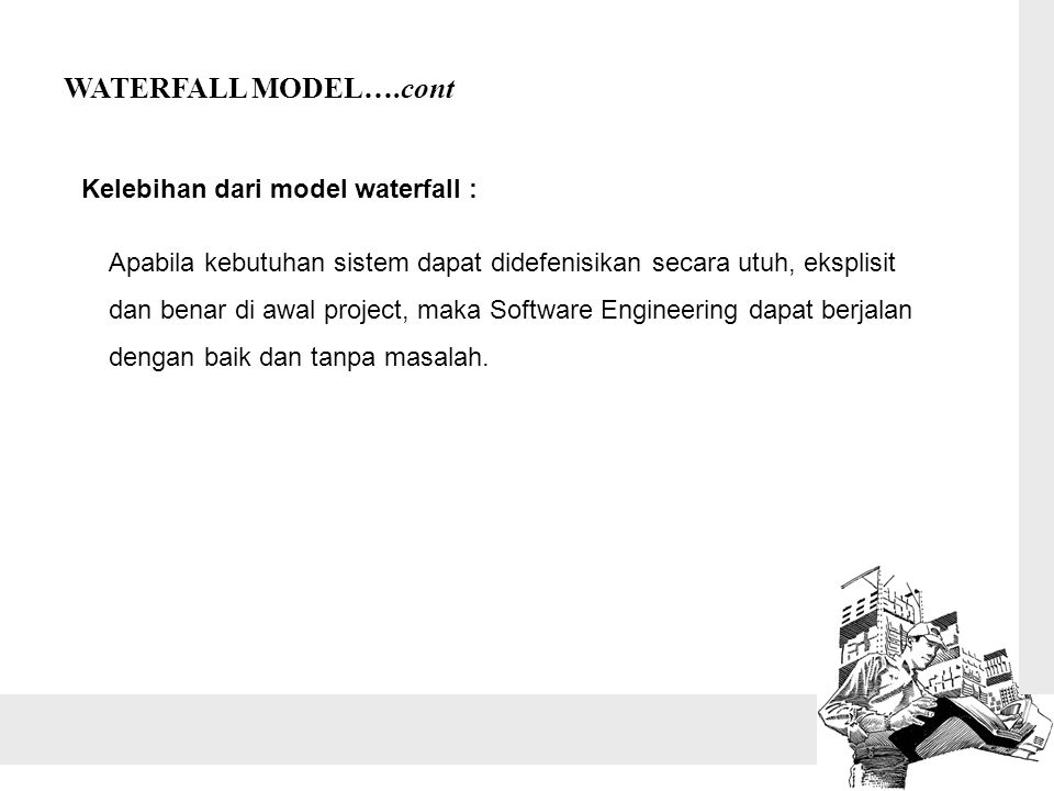 WATERFALL MODEL….cont Kelebihan dari model waterfall :