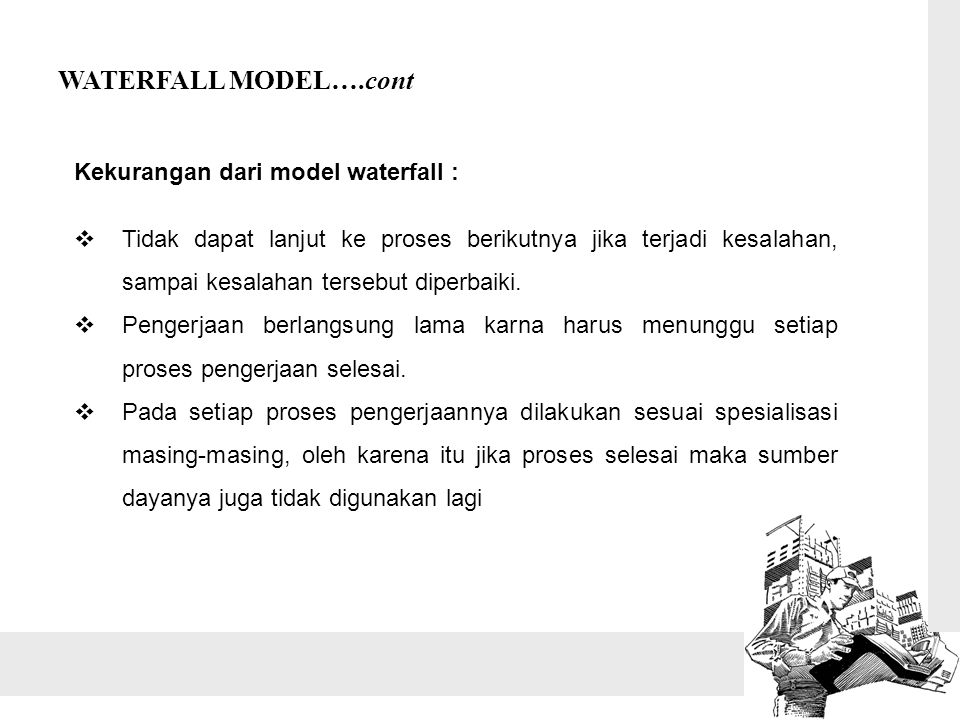 WATERFALL MODEL….cont Kekurangan dari model waterfall :