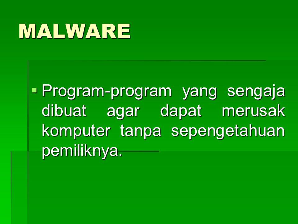 MALWARE Program-program yang sengaja dibuat agar dapat merusak komputer tanpa sepengetahuan pemiliknya.