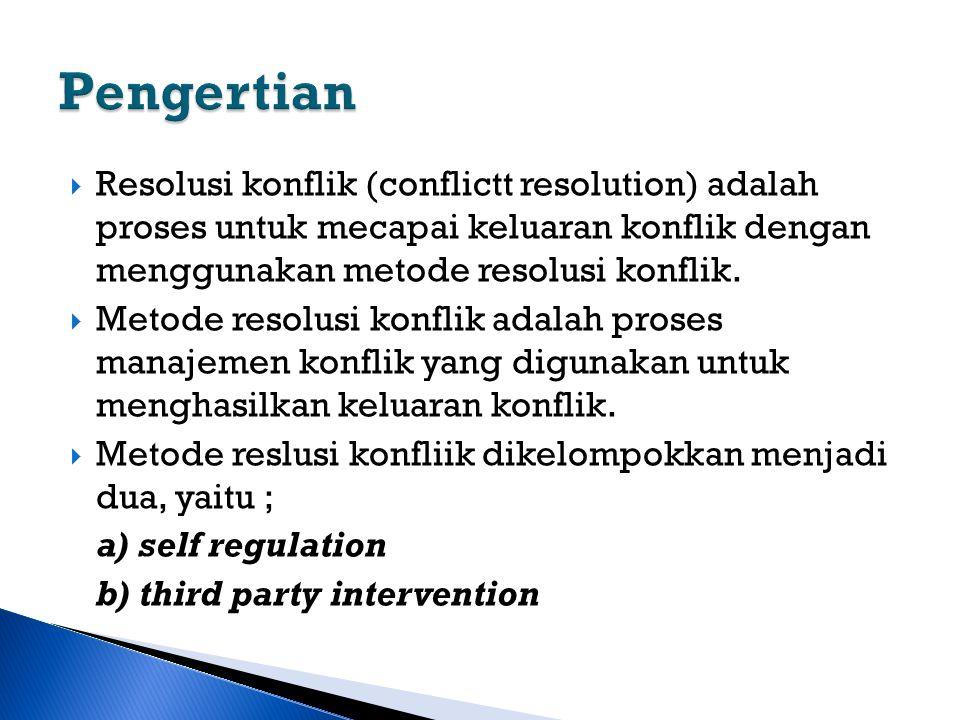 Pengertian Resolusi konflik (conflictt resolution) adalah proses untuk mecapai keluaran konflik dengan menggunakan metode resolusi konflik.