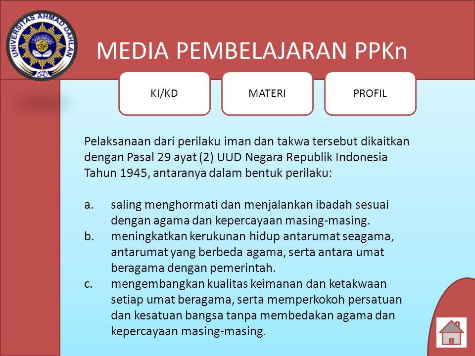 Pelaksanaan dari perilaku iman dan takwa tersebut dikaitkan dengan Pasal 29 ayat (2) UUD Negara Republik Indonesia Tahun 1945, antaranya dalam bentuk perilaku: