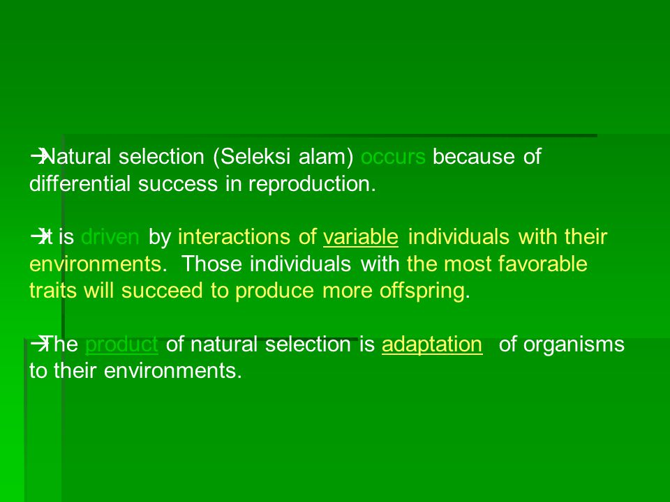 Natural selection (Seleksi alam) occurs because of differential success in reproduction.