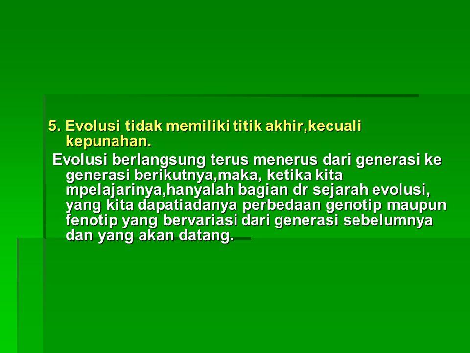 5. Evolusi tidak memiliki titik akhir,kecuali kepunahan.