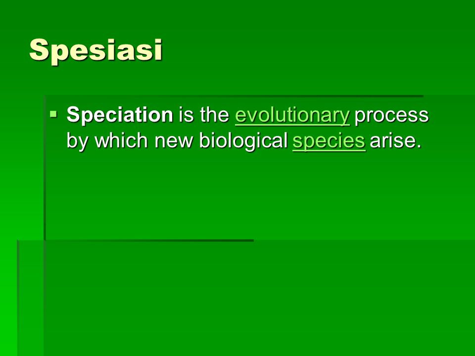 Spesiasi Speciation is the evolutionary process by which new biological species arise.