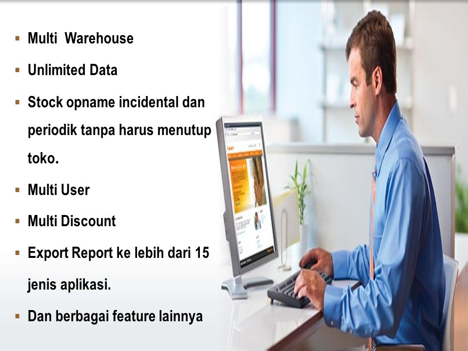 Multi Warehouse Unlimited Data. Stock opname incidental dan periodik tanpa harus menutup toko. Multi User.