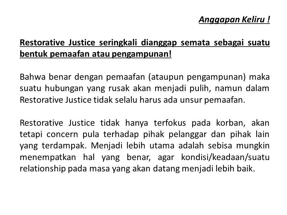 Anggapan Keliru ! Restorative Justice seringkali dianggap semata sebagai suatu bentuk pemaafan atau pengampunan!