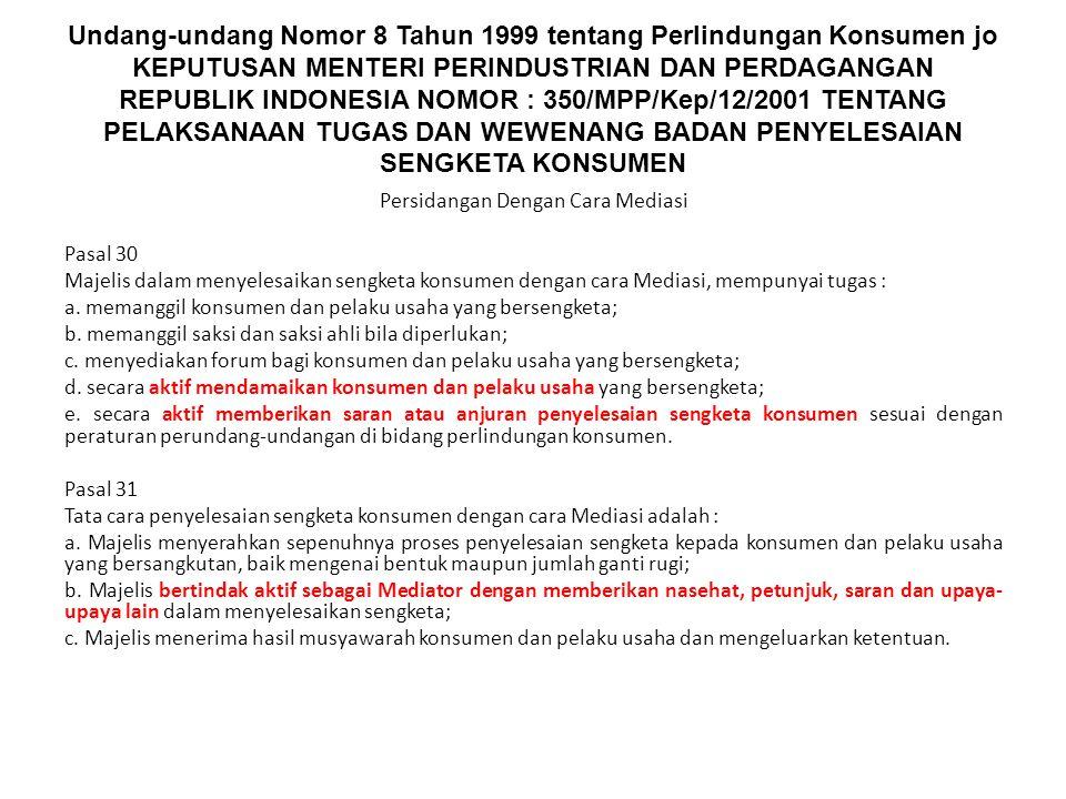 Undang-undang Nomor 8 Tahun 1999 tentang Perlindungan Konsumen jo KEPUTUSAN MENTERI PERINDUSTRIAN DAN PERDAGANGAN REPUBLIK INDONESIA NOMOR : 350/MPP/Kep/12/2001 TENTANG PELAKSANAAN TUGAS DAN WEWENANG BADAN PENYELESAIAN SENGKETA KONSUMEN