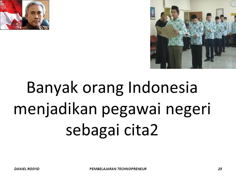 Banyak orang Indonesia menjadikan pegawai negeri sebagai cita2