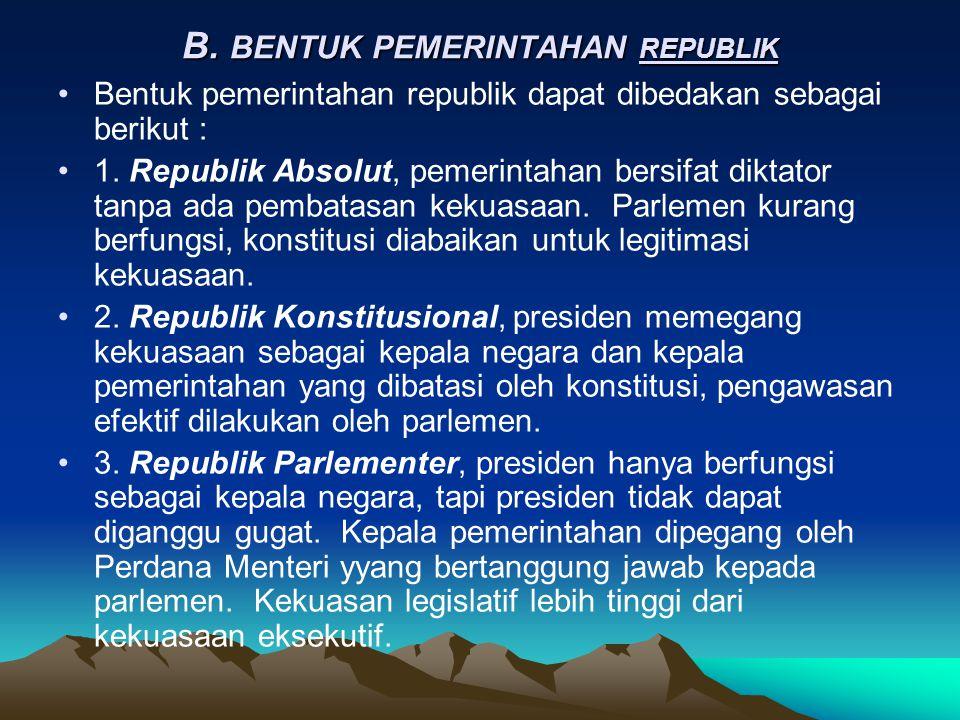B. BENTUK PEMERINTAHAN REPUBLIK