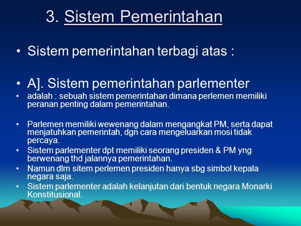 3. Sistem Pemerintahan Sistem pemerintahan terbagi atas :