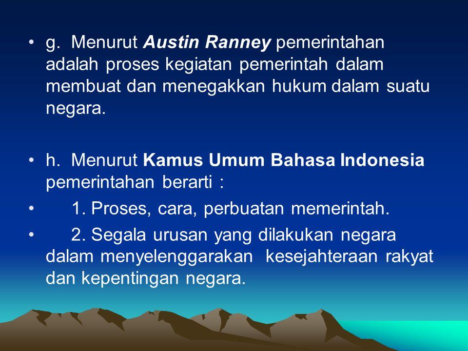g. Menurut Austin Ranney pemerintahan adalah proses kegiatan pemerintah dalam membuat dan menegakkan hukum dalam suatu negara.