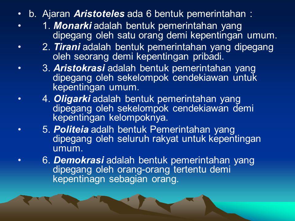 b. Ajaran Aristoteles ada 6 bentuk pemerintahan :