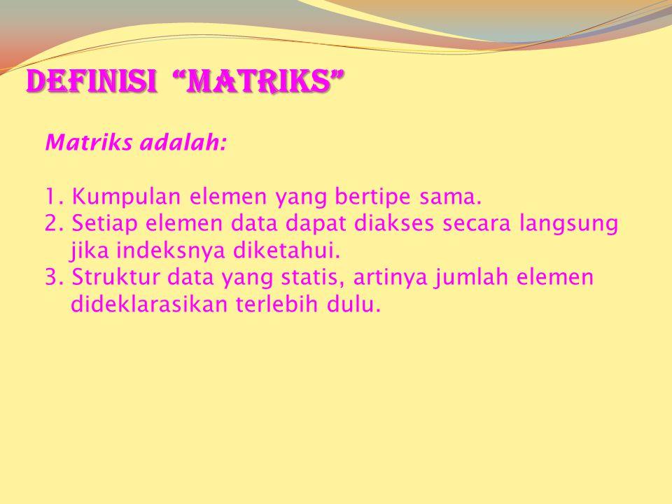 Definisi MATRIKS Matriks adalah: