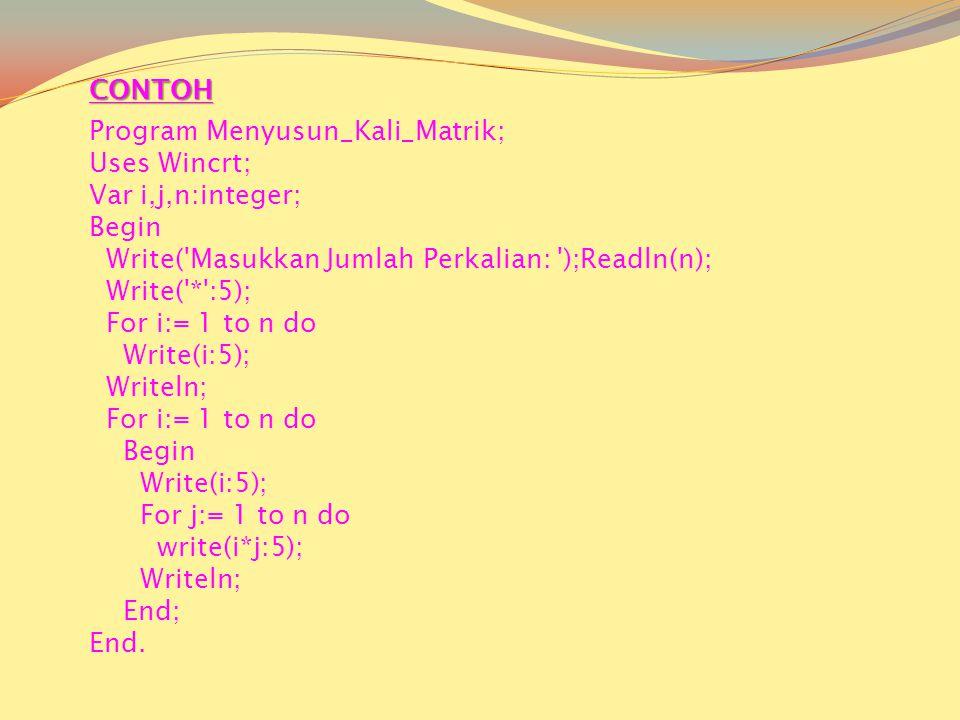 CONTOH Program Menyusun_Kali_Matrik; Uses Wincrt; Var i,j,n:integer; Begin. Write( Masukkan Jumlah Perkalian: );Readln(n);