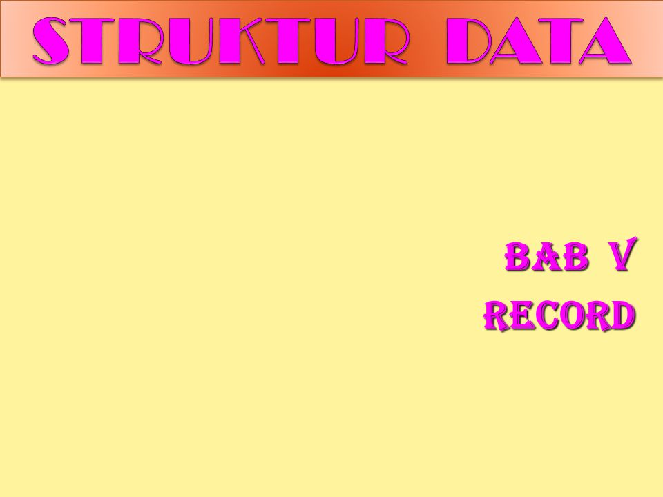 Struktur data BAB V RECORD