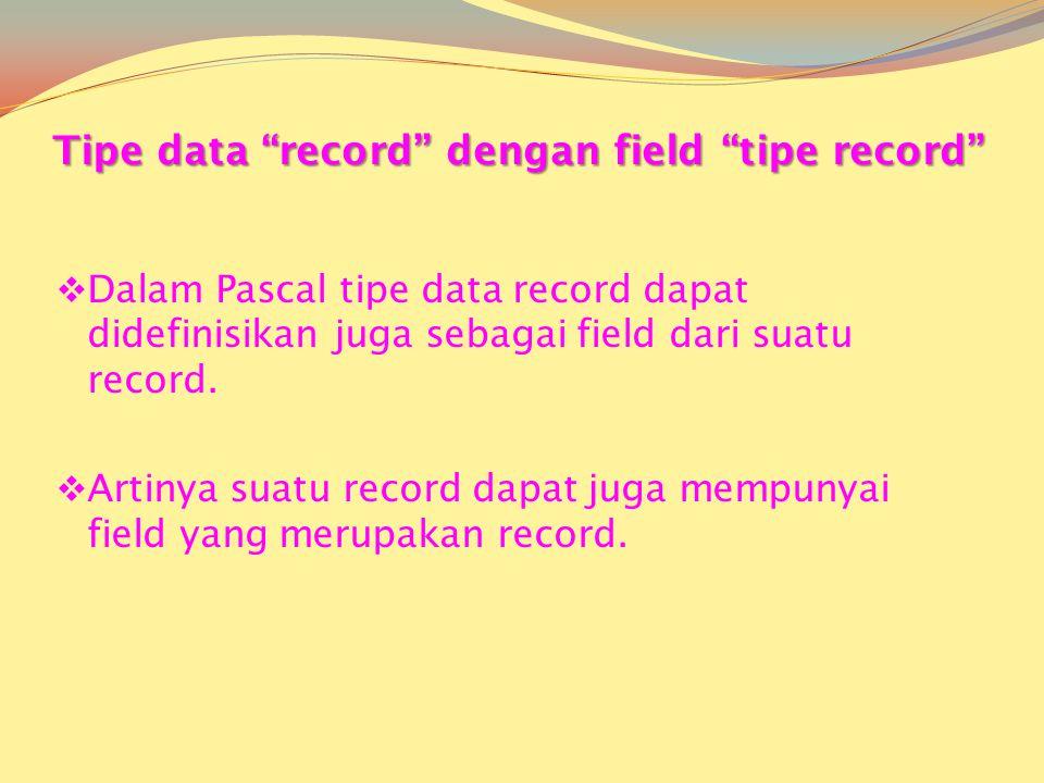 Tipe data record dengan field tipe record