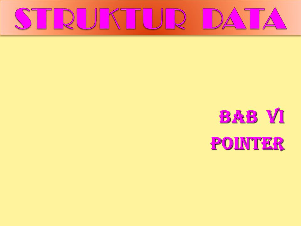 Struktur data BAB VI POINTER