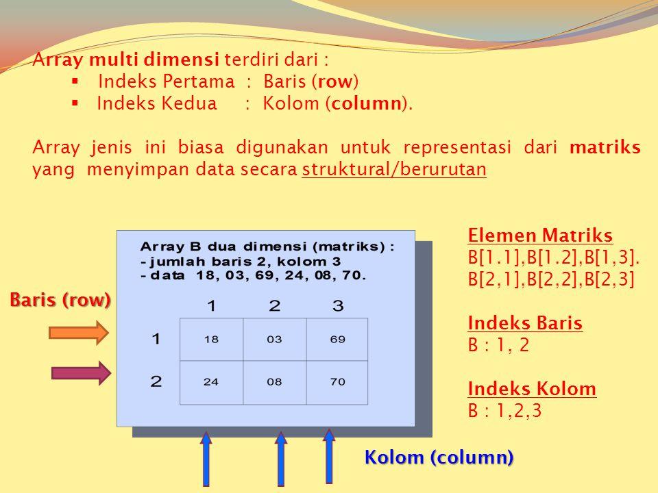 Array multi dimensi terdiri dari :