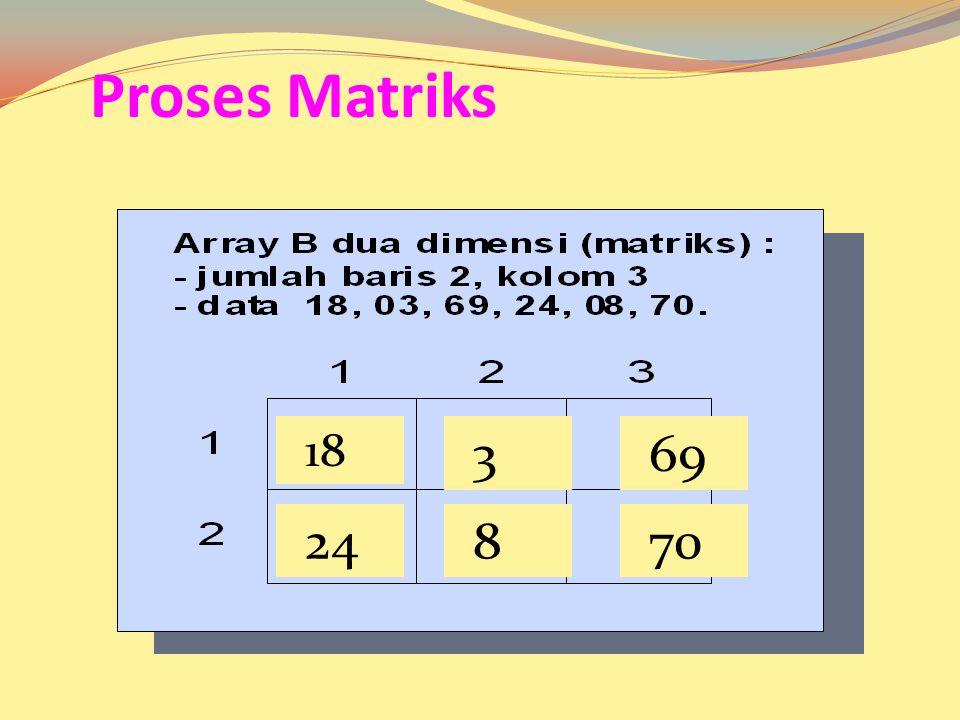 Proses Matriks 18 3 69 24 8 70