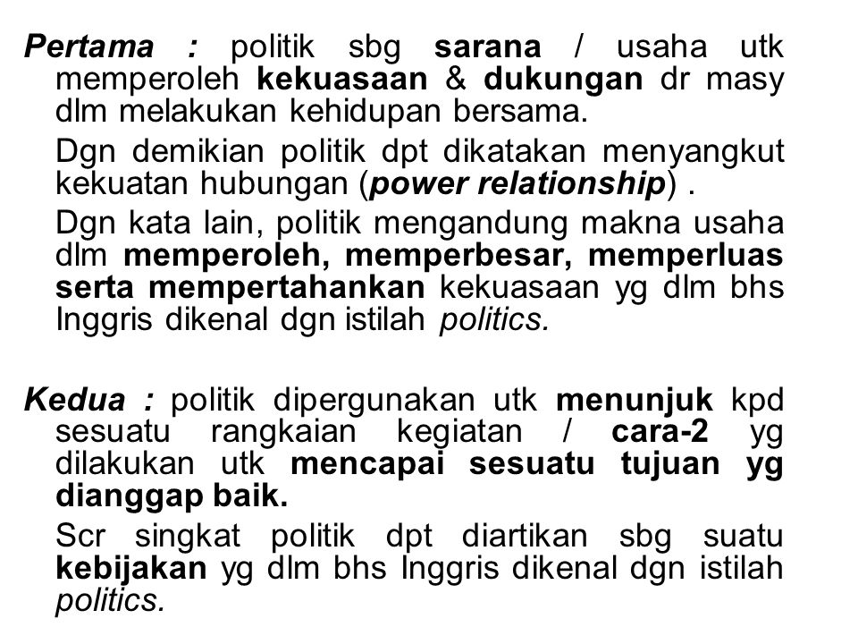 Pertama : politik sbg sarana / usaha utk memperoleh kekuasaan & dukungan dr masy dlm melakukan kehidupan bersama.