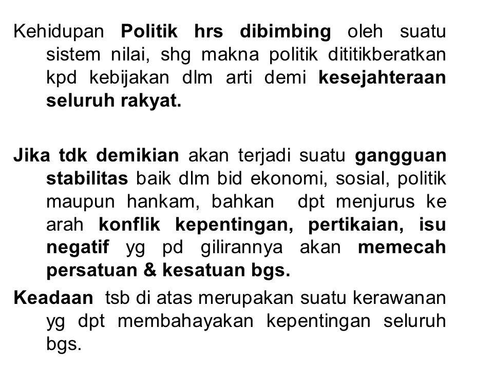 Kehidupan Politik hrs dibimbing oleh suatu sistem nilai, shg makna politik dititikberatkan kpd kebijakan dlm arti demi kesejahteraan seluruh rakyat.