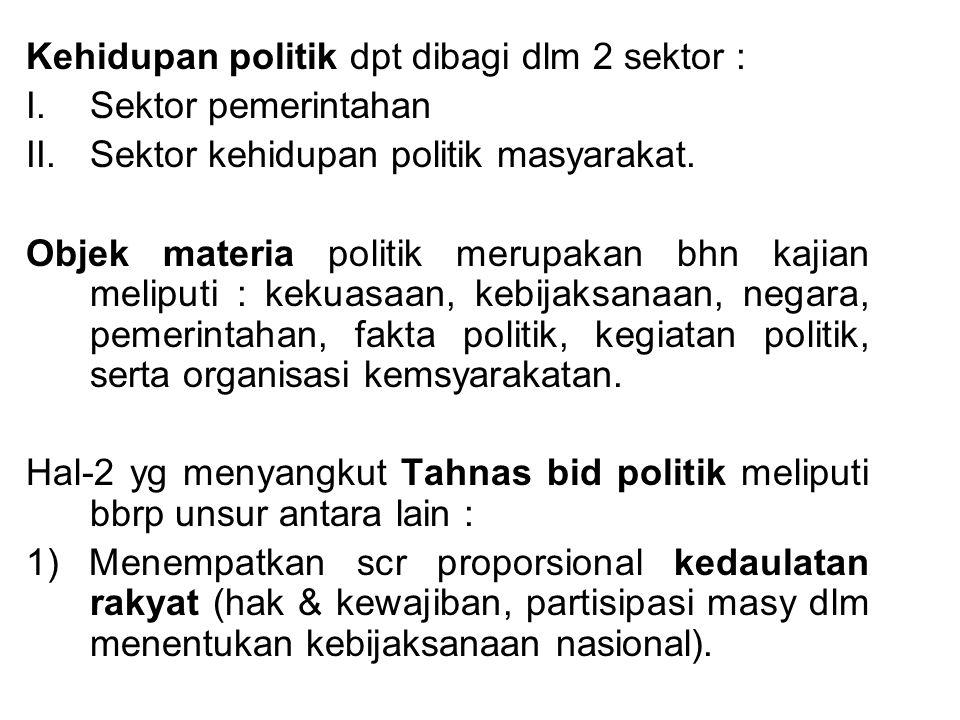 Kehidupan politik dpt dibagi dlm 2 sektor :
