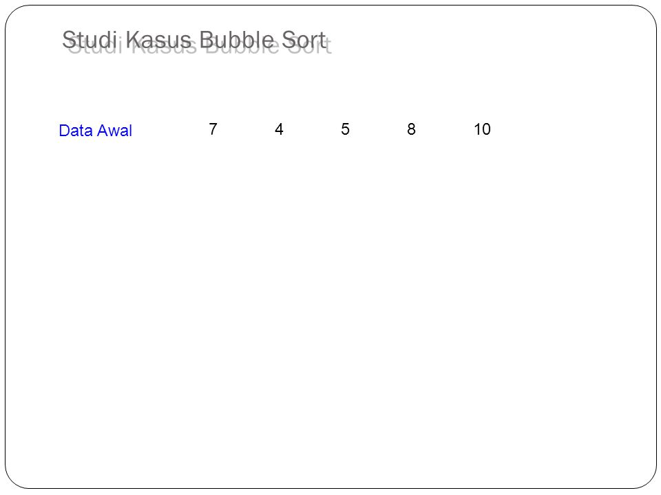 Studi Kasus Bubble Sort