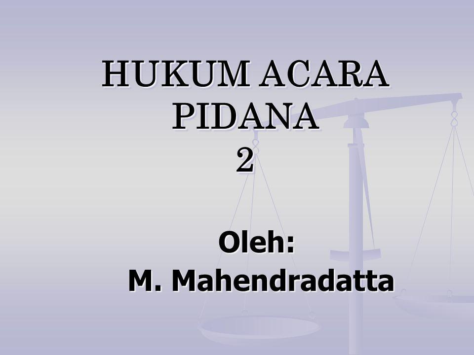 HUKUM ACARA PIDANA 2 Oleh: M. Mahendradatta