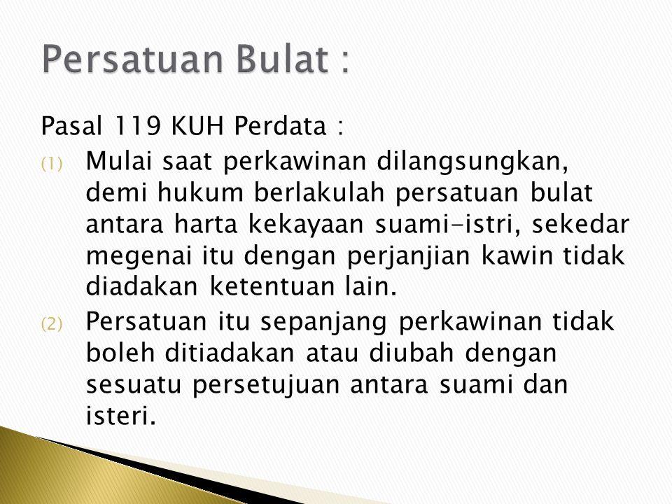 Persatuan Bulat : Pasal 119 KUH Perdata :