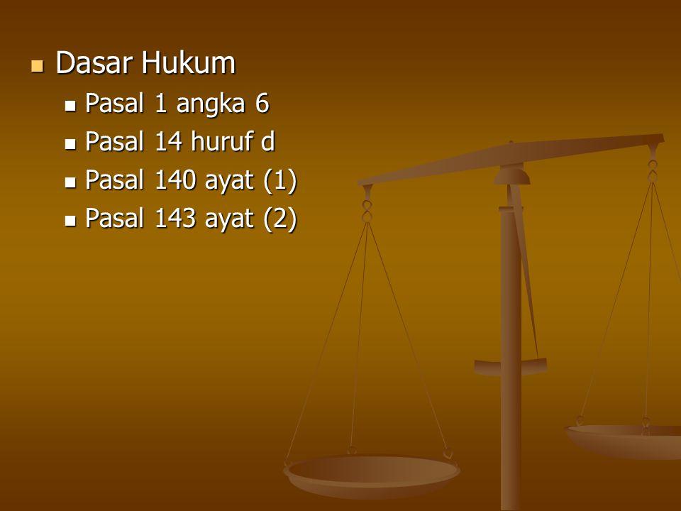 Dasar Hukum Pasal 1 angka 6 Pasal 14 huruf d Pasal 140 ayat (1)